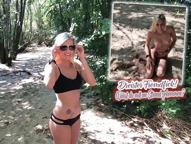 Dreister Fremdfick! Wärst du mit an Strand gekommen?